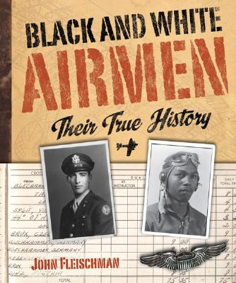 Click for more detail about Black and White Airmen: Their True History by John Fleischman