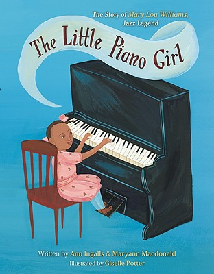 Click for more detail about The Little Piano Girl: The Story of Mary Lou Williams, Jazz Legend by Ann Ingalls
