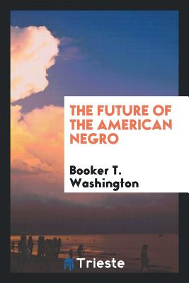 Click for more detail about The Future of the American Negro by Booker T. Washington