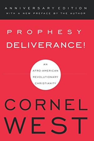 Click for more detail about Prophesy Deliverance!: An Afro-American Revolutionary Christianity by Cornel West