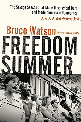 Click for more detail about Freedom Summer: The Savage Season That Made Mississippi Burn And Made America A Democracy by Bruce Watson
