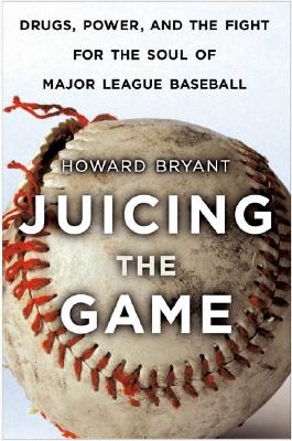 Click for a larger image of Juicing the Game: Drugs, Power, and the Fight for the Soul of Major League Baseball