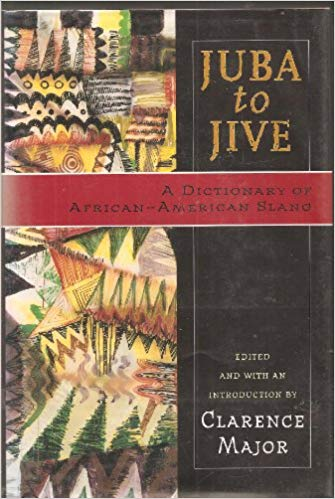 Click for more detail about Juba to Jive: A Dictionary of African-American Slang by Clarence Major