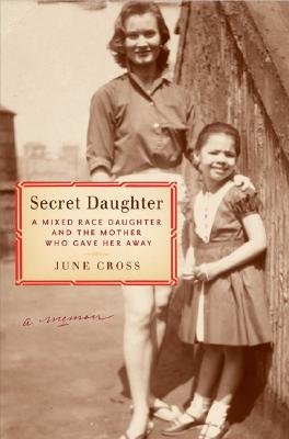 Click for more detail about Secret Daughter: A Mixed-Race Daughter and the Mother Who Gave Her Away by June Cross