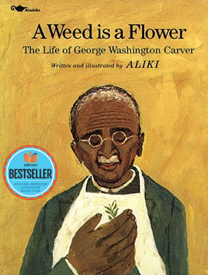 Click for more detail about A Weed Is a Flower : The Life of George Washington Carver by Aliki