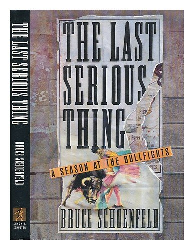 Book Cover Last Serious Thing: A Season at the Bullfights by Bruce Schoenfeld
