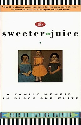 Click for more detail about The Sweeter the Juice: A Family Memoir in Black and White by Shirlee Taylor Haizlip