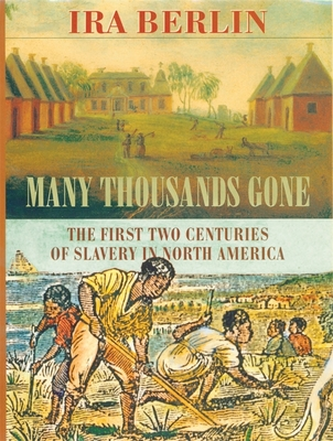 Click for more detail about Many Thousands Gone: The First Two Centuries of Slavery in North America (Revised) by Ira Berlin