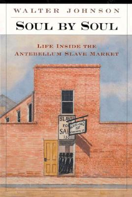 Click for more detail about Soul by Soul: Life Inside the Antebellum Slave Market by Walter Johnson