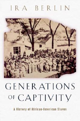 Click for more detail about Generations of Captivity: A History of African-American Slaves (Revised) by Ira Berlin
