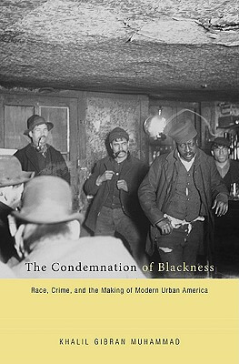 Click for more detail about The Condemnation Of Blackness: Race, Crime, And The Making Of Modern Urban America by Khalil G. Muhammad
