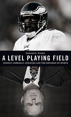 Click for more detail about A Level Playing Field: African American Athletes and the Republic of Sports by Gerald L. Early