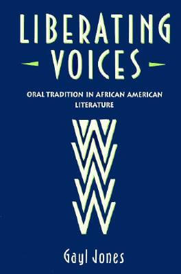 Book Cover Liberating Voices: Oral Tradition In African American Literature by Gayl Jones
