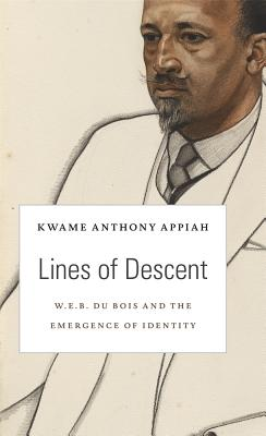 Click for more detail about Lines of Descent: W. E. B. Du Bois and the Emergence of Identity (The W. E. B. Du Bois Lectures) by Kwame Anthony Appiah