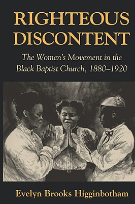 Click for more detail about Righteous Discontent: The Women's Movement in the Black Baptist Church, 1880-1920 (Revised) by Evelyn Brooks Higginbotham