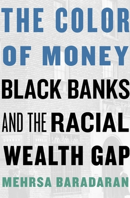 Click for more detail about The Color of Money: Black Banks and the Racial Wealth Gap by Mehrsa Baradaran
