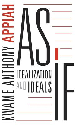 Click for more detail about As If: Idealization and Ideals by Kwame Anthony Appiah