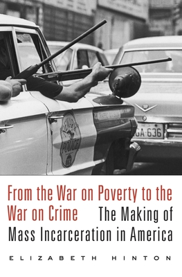 Click for more detail about From the War on Poverty to the War on Crime: The Making of Mass Incarceration in America by Elizabeth Hinton