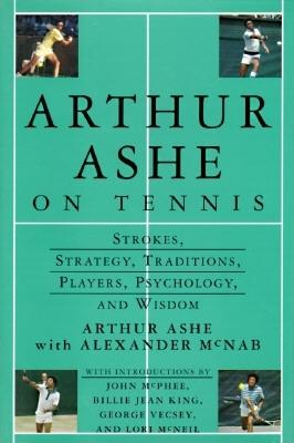 Click for more detail about Arthur Ashe On Tennis: Strokes, Strategy, Traditions, Players, Psychology, and Wisdom by Arthur Ashe