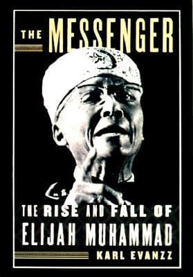 Click for more detail about The Messenger : The Rise and Fall of Elijah Muhammad by Karl Evanzz