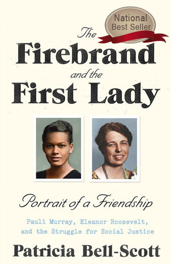Click to learn more about The Firebrand and the First Lady: Portrait of a Friendship: Pauli Murray, Eleanor Roosevelt, and the Struggle for Social Justice