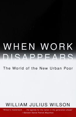 Click for more detail about When Work Disappears: The World of the New Urban Poor by William Julius Wilson