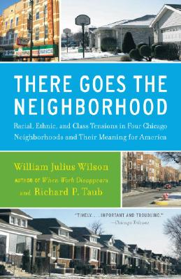 Click for more detail about There Goes the Neighborhood: Racial, Ethnic, and Class Tensions in Four Chicago Neighborhoods and Their Meaning for America by William Julius Wilson