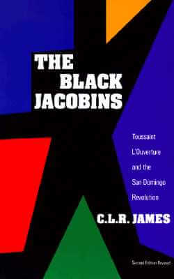 Click for more detail about The Black Jacobins: Toussaint L'Ouverture and the San Domingo Revolution by C.L.R. James
