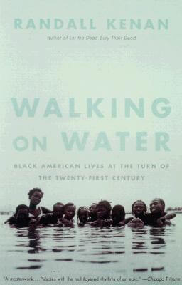 Click for more detail about Walking on Water: Black American Lives at the Turn of the Twenty-First Century by Randall Kenan