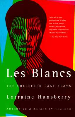 Click for more detail about Les Blancs: The Collected Last Plays: The Drinking Gourd/What Use Are Flowers? by Lorraine Hansberry