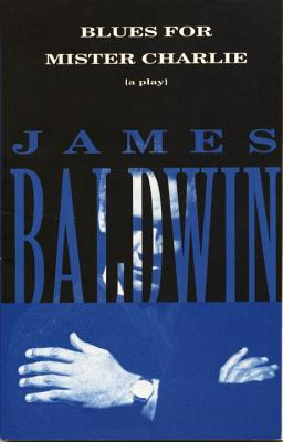 Click for more detail about Blues for Mister Charlie: A Play by James Baldwin