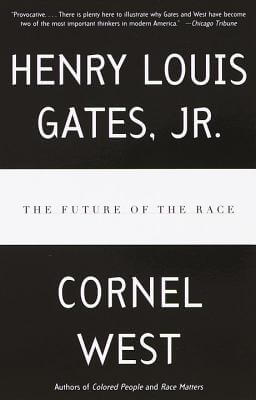 Click for more detail about The Future of the Race by Henry Louis Gates Jr. and Cornel West