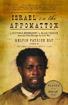 Click for more detail about Israel on the Appomattox: A Southern Experiment in Black Freedom from the 1790s Through the Civil War by Melvin Patrick Ely