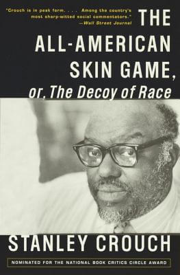Click for more detail about The All-American Skin Game, Or Decoy Of Race: The Long And The Short Of It, 1990-1994 by Stanley Crouch