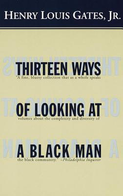 Click for more detail about Thirteen Ways of Looking at a Black Man by Henry Louis Gates, Jr.