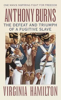 Click for more detail about Anthony Burns: The Defeat and Triumph of a Fugitive Slave (Laurel-leaf books) by Virginia Hamilton