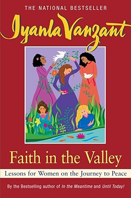 Click for more detail about Faith in the Valley: Lessons for Women on the Journey to Peace by Iyanla Vanzant