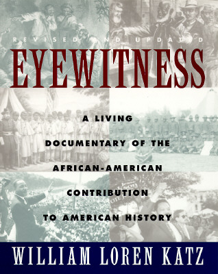 Click for more detail about Eyewitness: A Living Documentary of the African American Contribution to American History by William L. Katz