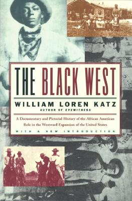Click for more detail about The Black West: A Documentary and Pictorial History of the African American Role in the Westward Expansion of the United States by William L. Katz