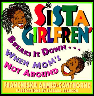 Click for more detail about Sista' Girlfren' Breaks It Down When Mom's Not Around by Francheska Ahmed-Cawthorne