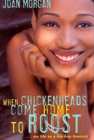 Click for more detail about When Chickenheads Come Home to Roost : My Life as A Hip Hop Feminist by Joan Morgan