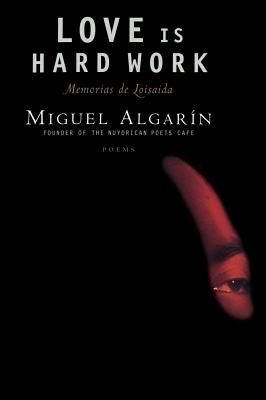 Click for more detail about Love Is Hard Work: Memorias de Loisaida/Poems by Miguel Algarin