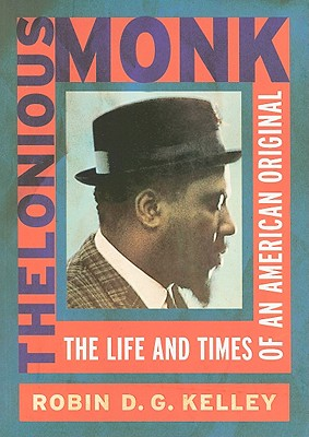 Click for more detail about Thelonious Monk: The Life And Times Of An American Original by Robin Kelley