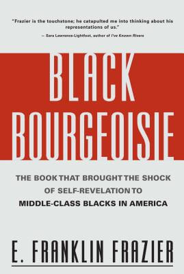 Click for more detail about Black Bourgeoisie: The Book That Brought the Shock of Self-Revelation to Middle-Class Blacks in America by E. Franklin Frazier