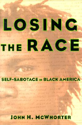 Click for a larger image of Losing The Race: Self-Sabotage In Black America