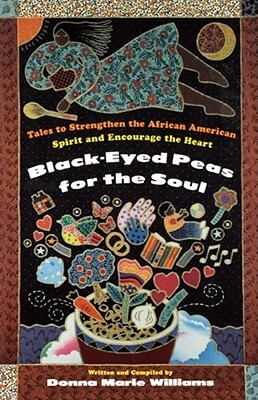 Click for more detail about Black-Eyed Peas for the Soul: Tales to Strengthen the African American Spirit and Encourage the Heart by Donna Marie Williams