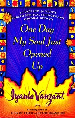 Click for a larger image of One Day My Soul Just Opened Up: 40 Days And 40 Nights Toward Spiritual Strength And Personal Growth