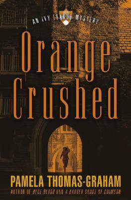Click for more detail about Orange Crushed: An Ivy League Mystery (Ivy League Mysteries) by Pamela Thomas-Graham