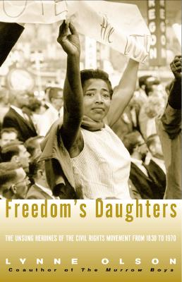 Click for a larger image of Freedom's Daughters: The Unsung Heroines of the Civil Rights Movement from 1830 to 1970