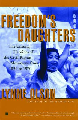 Click for more detail about Freedom's Daughters: The Unsung Heroines of the Civil Rights Movement from 1830 to 1970 by Lynne Olson